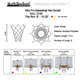 "The Small Net fits our Mini Pro 1.0 (9"" Rim), Mini Pro 2.0 (10.25"" Rim) and Mini Pro Dura Goal (10.25"" Rim)."