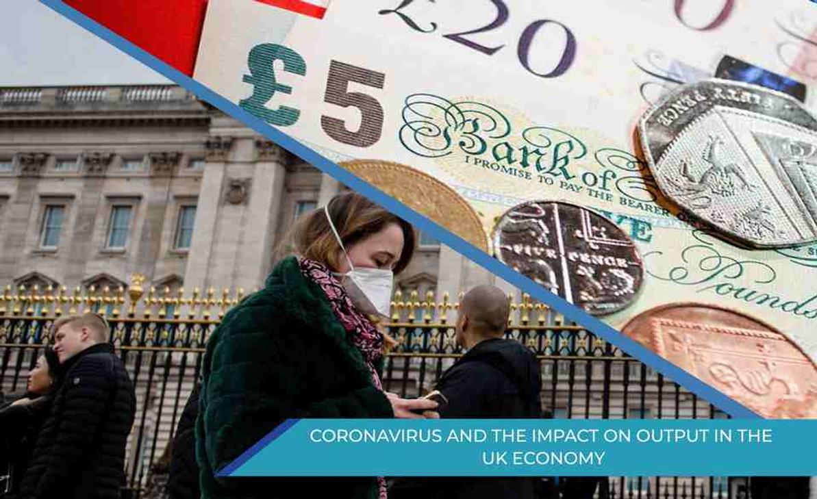 CORONAVIRUS AND THE IMPACT ON OUTPUT IN THE UK ECONOMY