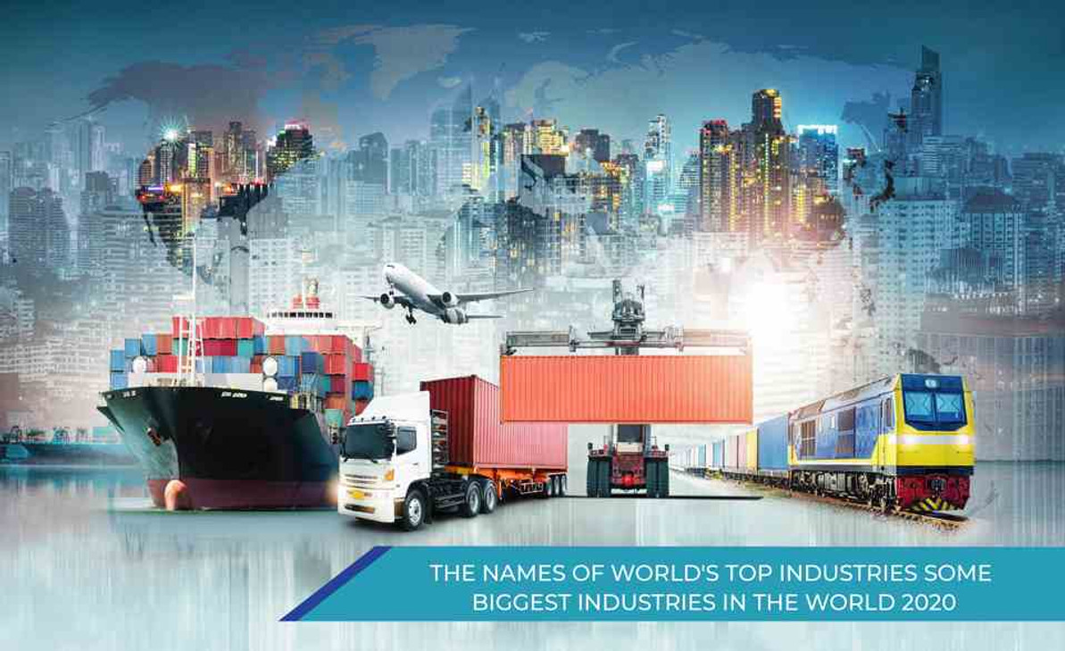 THE NAMES OF WORLD'S TOP INDUSTRIES? SOME BIGGEST INDUSTRIES IN THE WORLD 2020