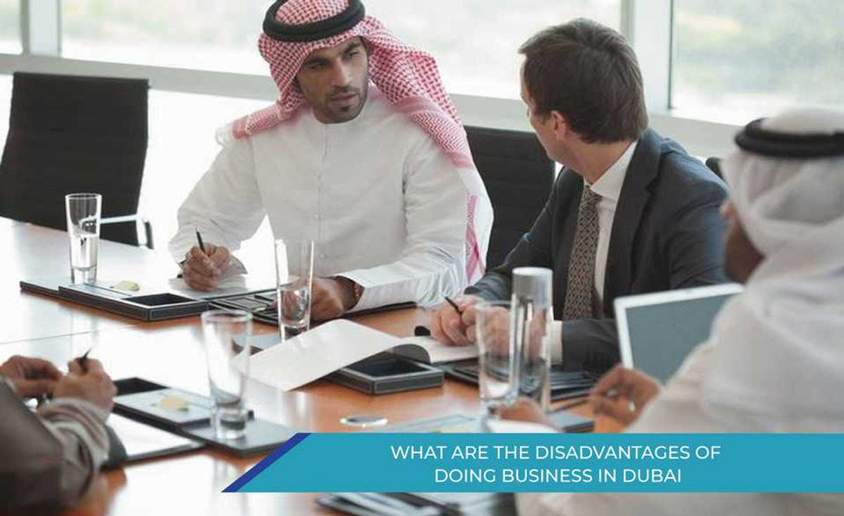 WHAT ARE THE DISADVANTAGES OF DOING BUSINESS IN DUBAI?