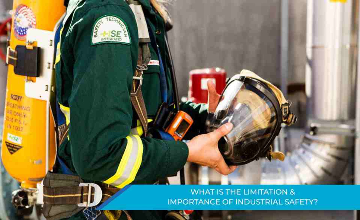 WHAT IS THE LIMITATION AND IMPORTANCE OF INDUSTRIAL SAFETY?