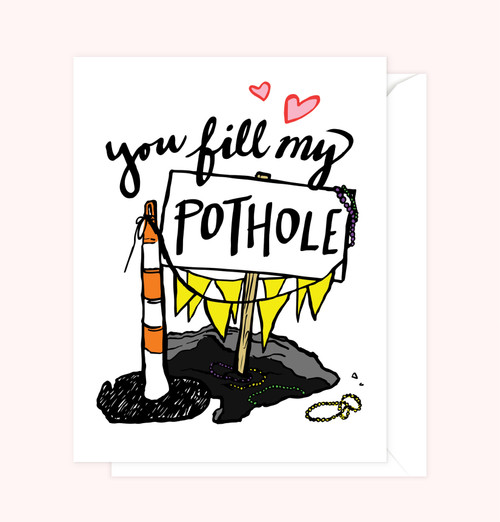 """""""You Fill My Pothole"""" Greeting Card"""