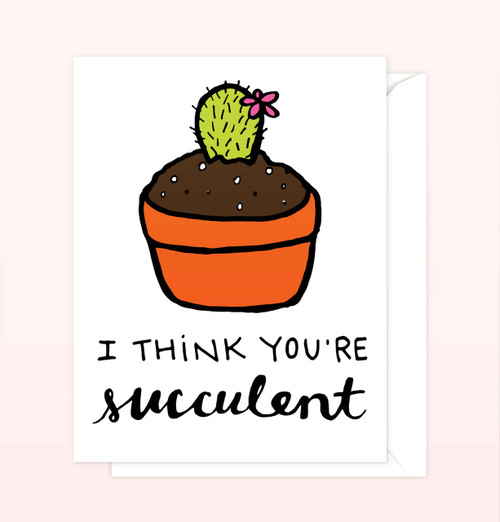 """I Think You're Succulent"" Greeting Card"
