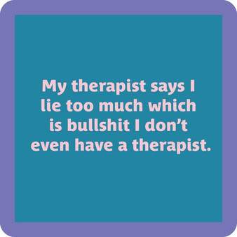 """""""My therapist says I lie too much which is bullshit I don't even have a therapist.""""  Coasters are 4""""x4"""" and made with resin with a cork backing and round corners.  Made in the USA."""