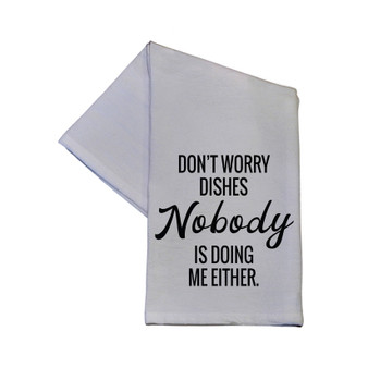 Driftless Studios - Don't Worry Dishes Nobody Is Doing Me Either Kitchen Towel