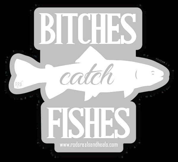 Bitches Catch Fishes Sticker- White