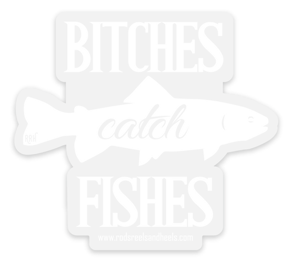 *NEW* Bitches Catch Fishes Sticker- White