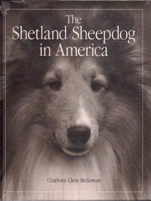 The Shetland Sheepdog in America - by Charlotte Clem McGowan