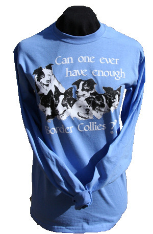 Can One Ever Have Enough Border Collies? Long-Sleeve T-Shirt