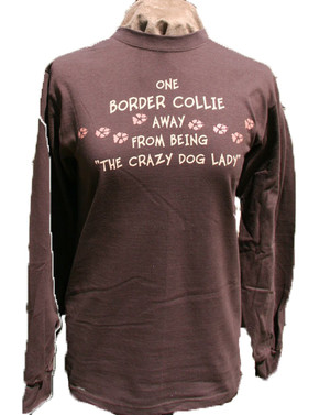 One Border Collie Away from Being the Crazy Dog Lady Long Sleeve T-Shirt - Dark Chocolate
