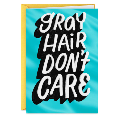 Gray Hair Don't Care Funny Birthday Card