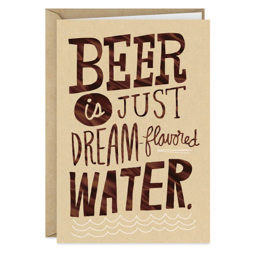 Beer is Dream-Flavored Water Funny Birthday Card