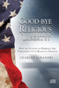 Goodbye Religious Liberty: How the Attacks on Marriage Are Threatening Your Religious Freedom (Digital)