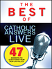 The Best of Catholic Answers LIVE (Digital)