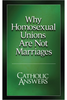 Why Homosexual Unions Are Not Marriages (Digital)