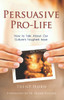 Persuasive Pro-Life: How to Talk About Our Culture's Toughest Issue (Digital)