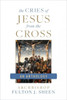 Cries of Jesus from the Cross: A Fulton Sheen Anthology