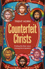 Counterfeit Christs: Finding the Real Jesus Among the Impostors