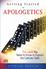 Getting Started in Apologetics: The Least You Need to Know to Explain the Catholic Faith