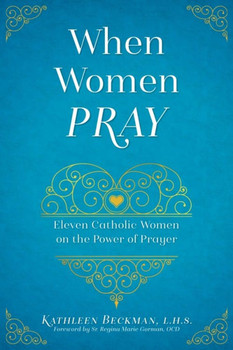 When Women Pray: Eleven Catholic Women on the Power of Prayer