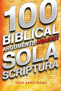 100 Biblical Arguments Against Sola Scriptura (Digital)