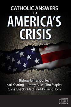 Catholic Answers To America's Crisis (MP3)