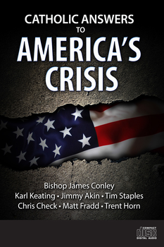 Catholic Answers To America's Crisis (MP3)