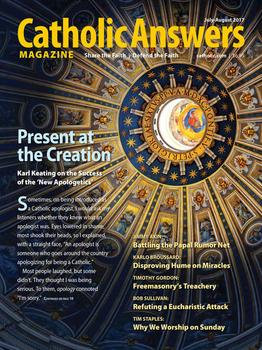 Catholic Answers Magazine - July/August  2017 Issue (E-Magazine)