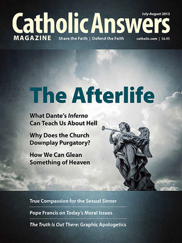Catholic Answers Magazine - July/August 2013 Issue (E-Magazine)