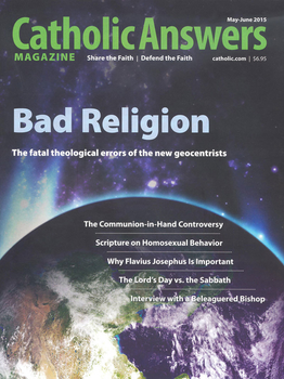 Catholic Answers Magazine - May/June 2015 Issue  (E-Magazine)