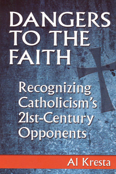 Dangers to the Faith: Recognizing Catholicism's 21st Century Opponents