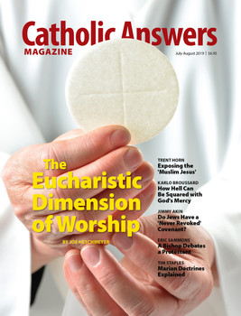 In this issue:      Does the Mass Contradict or Fulfill Worshiping God 'in Spirit and Truth'? by Joe Heschmeyer      Is Hell Compatible with a Merciful God? by Karlo Broussard      Benedict on Judaism and Christianity by Jimmy Akin      Exposing the 'Muslim Jesus' by Trent Horn      Frontier Apologetics by Eric Sammons      The Doubtful Validity of Seventh-Day Adventist Baptism by Tim Staples      And so much more...