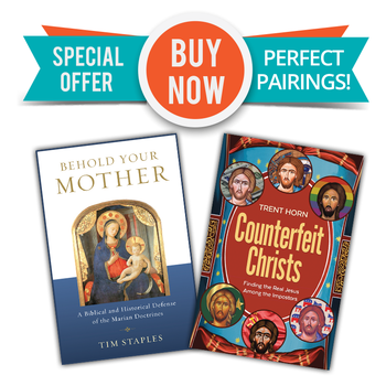 Two Great Books  - One Low Price!  In Behold Your Mother, Tim Staples takes you through the Church's teachings about the Blessed Virgin Mary, showing their firm Scriptural and historical roots and dismantling the objections of those who mistakenly believe that Mary competes for the attention due Christ alone.  Combining the best recent scholarship with a convert's in-depth knowledge of the arguments, Staples has assembled the most thorough and useful Marian apologetic you'll find anywhere. He also shows how all the Marian doctrines are relevant—even essential—to a salvific faith in Jesus. From her divine maternity to her perpetual virginity, from her Immaculate Conception to her Assumption, the Church's core teachings about Mary are intertwined with the mysteries of Christ.  In a word, Mary matters.  So does her Son.  In Counterfeit Christs, Apologist Trent Horn looks at eighteen phony versions of Jesus that we encounter today. Some are the creation of non-Christians: like skeptics who dismiss Jesus as a fictional composite of ancient myths, secular humanists who think he was just a Nice Man, or adherents of other religions who claim him as a prophet or guru in their own tradition.