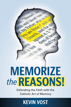 Memorize The Reasons! Defending the Faith With the Catholic Art of Memory