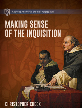 Catholic Answers School of Apologetics: Making Sense of the Inquisition Online Course