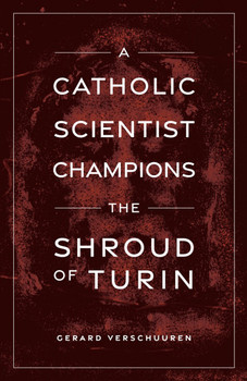 A Catholic Scientist Champions the Shroud of Turin