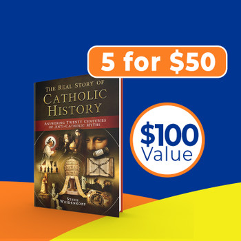 The Real Story of Catholic History: Answering Twenty Centuries of Anti-Catholic Myths (Softcover): 5 For $50