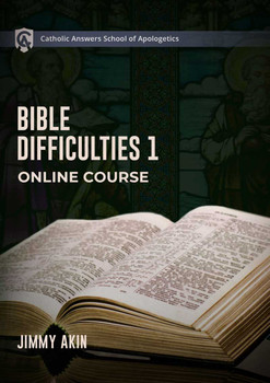 Catholic Answers School of Apologetics: Bible Difficulties 1 Online Course