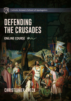 Catholic Answers School of Apologetics: Defending the Crusades Online Course