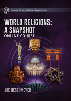 Catholic Answers School of Apologetics: World Religions: A Snapshot Online Course