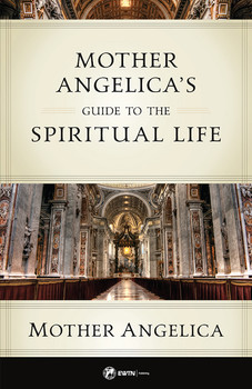 Mother Angelica's Guide to the Spiritual Life