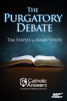 The Purgatory Debate: Tim Staples vs James White (MP3)
