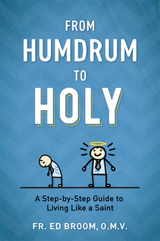 From Humdrum to Holy: A Step-by-Step Guide to Living Like a Saint