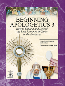 Beginning Apologetics Volume 3: The Eucharist