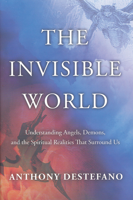 The Invisible World Understanding Angels Demons And The Spiritual