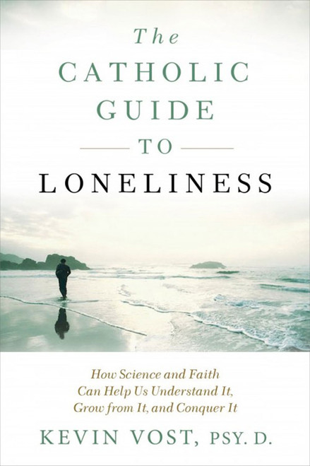 Catholic Guide to Loneliness: How Science and Faith Can Help Us Understand It, Grow from It, and Conquer It