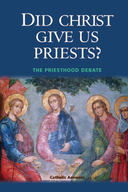Did Christ Give Us Priests? (Digital)