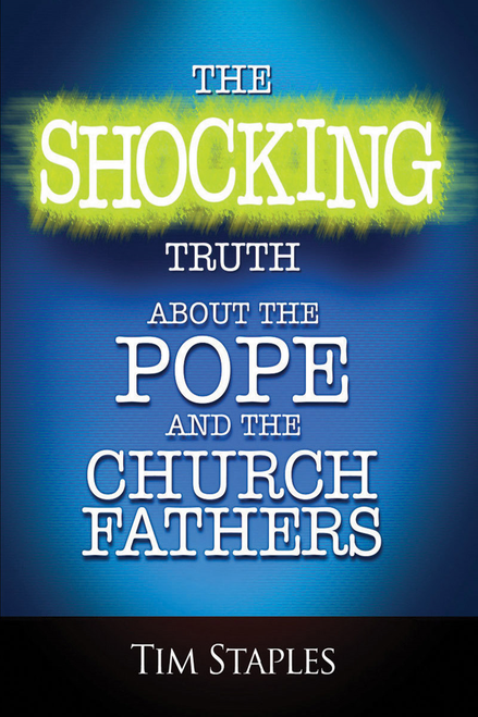 The Shocking Truth About the Pope and the Church Fathers (Digital)