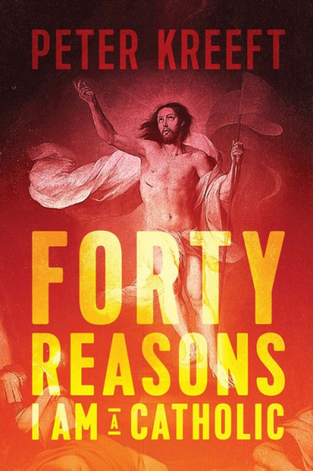 Forty Reasons I Am A Catholic