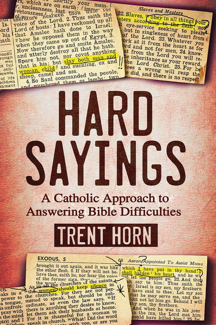 Hard Sayings: A Catholic Approach To Answering Bible Difficulties (Softcover)